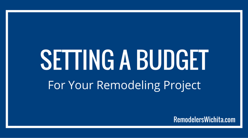 Setting a Budget for Your Remodeling Project: 6 Things to Consider