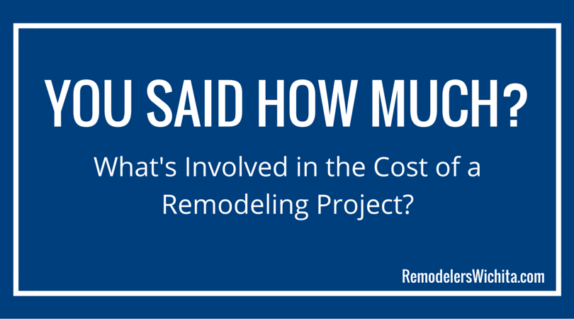 You Said How Much? What's Involved in the Cost of a Remodeling Project?