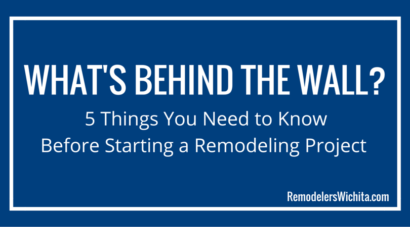 What's Behind the Wall? 5 Things You Need to Know Before Starting a Remodeling Project