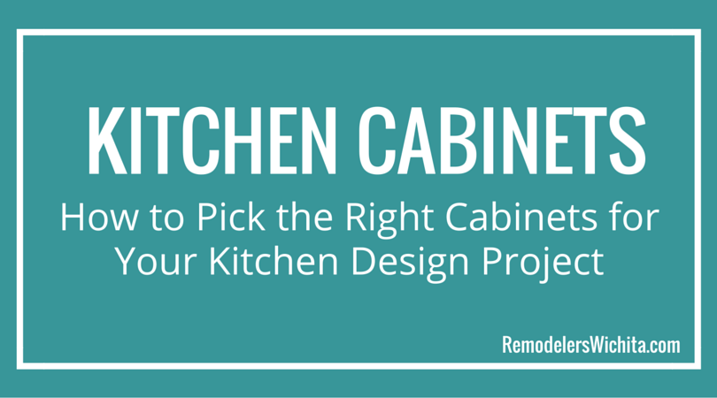 How to Pick the Right Cabinets for Your Kitchen Design Project in Wichita