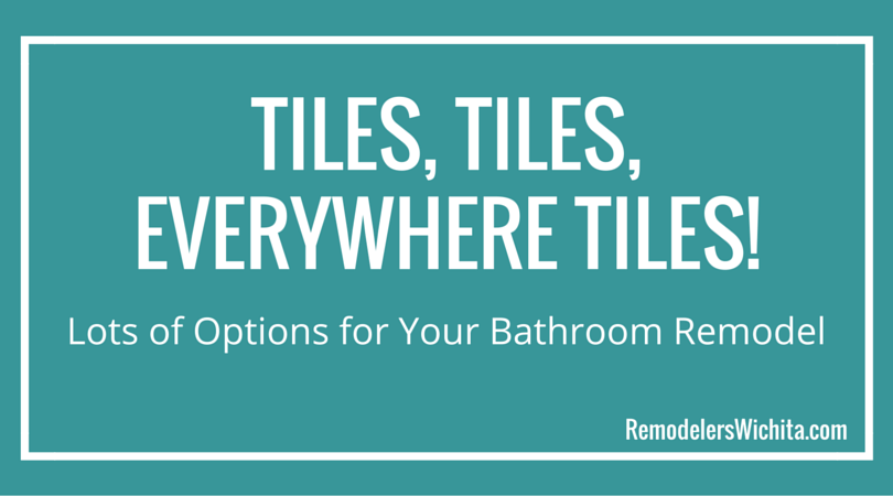 Tiles, Tiles, Everywhere Tiles! Lots of Options for Your Bathroom Remodel