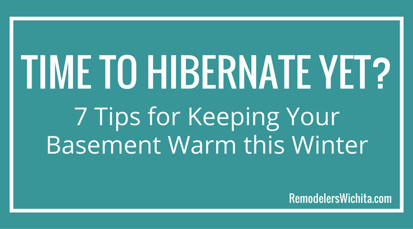 Time to Hibernate Yet? 7 Tips for Keeping Your Basement Warm this Winter