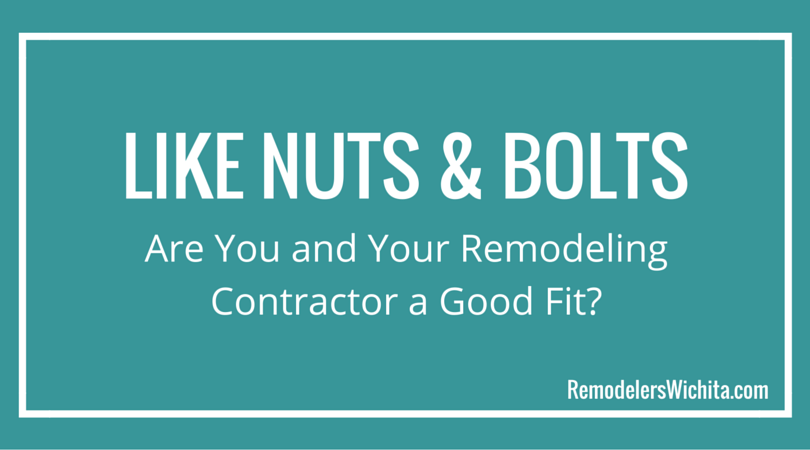 Like Nuts & Bolts: Are You and Your Remodeling Contractor a Good Fit?