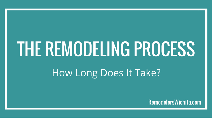 The Home Remodeling Process: How Long Does It Take?