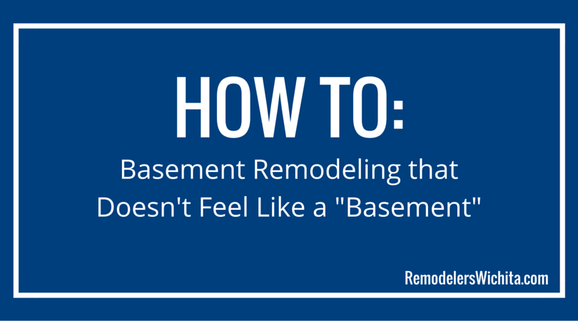 "How To: Basement Remodeling that Doesn't Feel Like a ""Basement"""