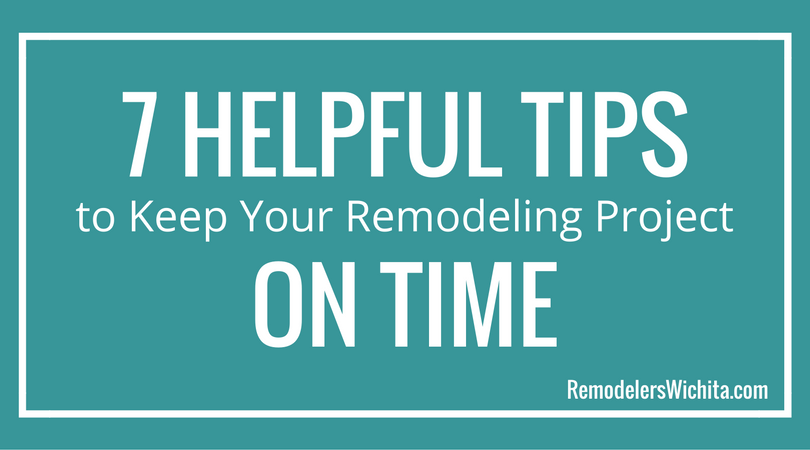 7 Tips to Keep Your Remodeling Project on Time