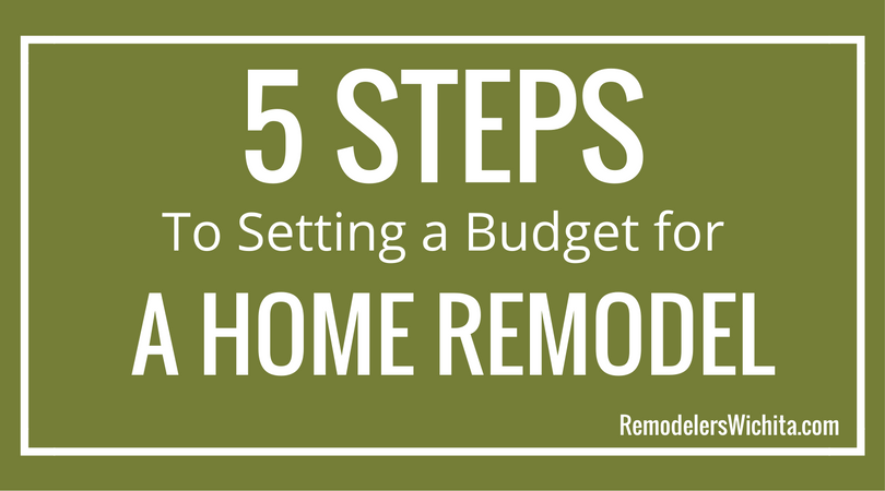 5 Steps to Setting a Budget for Home Remodeling in Wichita