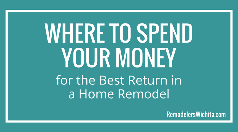 Where to Spend Your Money for the Best Return in a Home Remodel